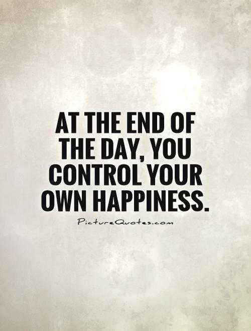at-the-end-of-the-day-you-control-your-own-happiness-quote-1